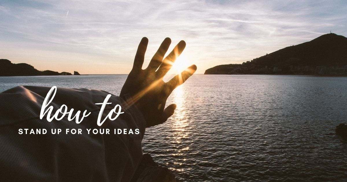 How To Stand Up For Your Ideas inbooming blog